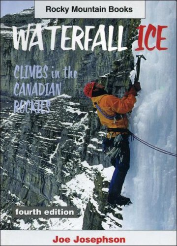 Waterfall Ice: Climbs in the Canadian Rockies (0921102682) by Joe Josephson