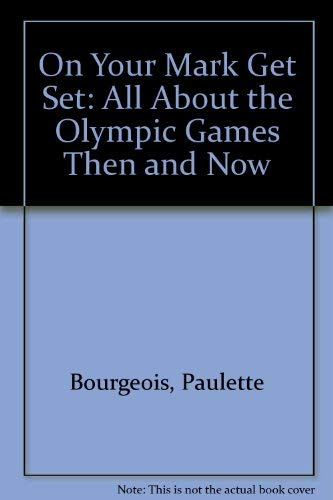 On Your Mark Get Set: All About the Olympic Games Then and Now: Bourgeois, Paulette