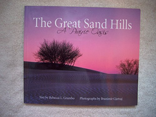 The Great Sand Hills: A Prairie Oasis: Rebecca L. Grambo, Branimir Gjetvaj, Nature Saskatchewan