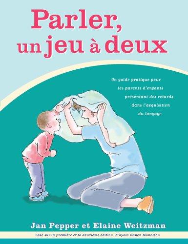 Parler, un jeu à deux: Un guide pratique pour les parents d'enfants présentant ...