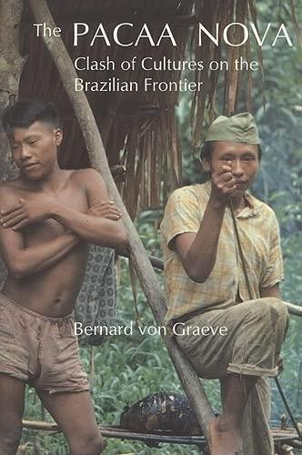 Pacaa Nova: Clash of Cultures on the Brazilian Frontier: Bernard von Graeve