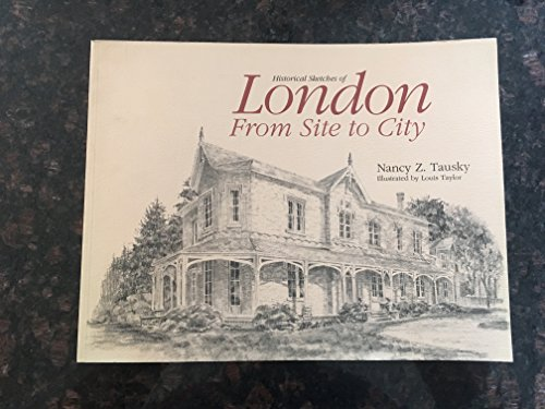 Historical Sketches of London from Site to City: Tausky, Nancy Z.