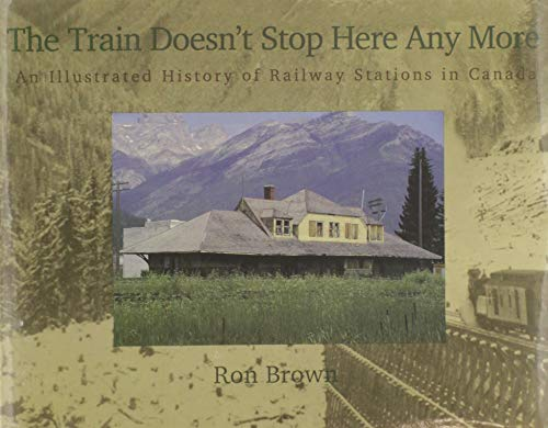 9780921149842: The Train Doesn't Stop Here Any More: An Illustrated History of Railway Stations in Canada