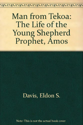 9780921165118: Man from Tekoa: The Life of the Young Shepherd Prophet, Amos