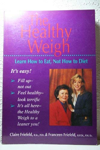 9780921165286: The Healthy Weigh: Learn How to Eat, Not How to Diet
