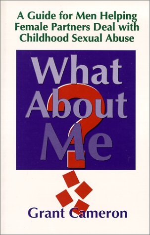 9780921165385: What About Me? A Guide for Men Helping Female Partners Deal with Childhood Sexual Abuse