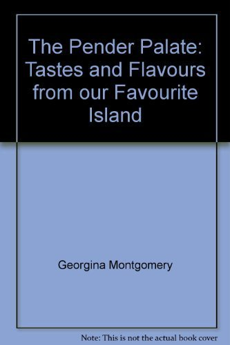 THE PENDER PALATE Taste and Flavours from Our Favourite Island