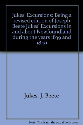 Jukes' Excursions: Being a revised edition of: Jukes, J. Beete