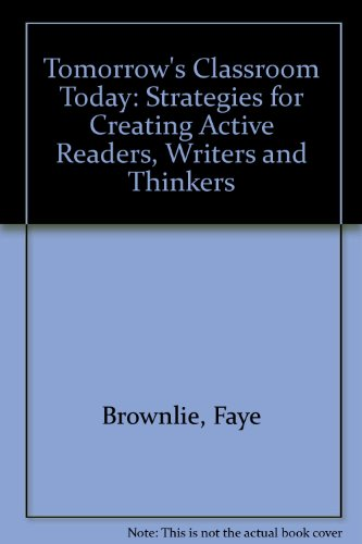 9780921217503: Tomorrow's classroom today: Strategies for creating active readers, writers and thinkers