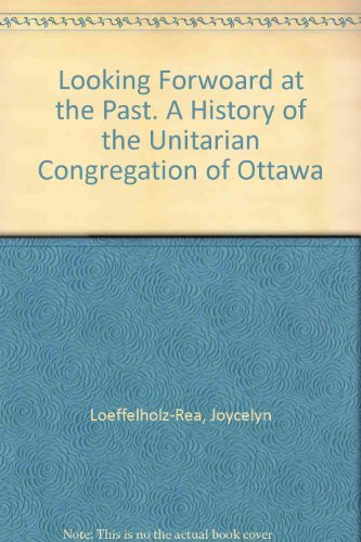 Looking Forward at the Past!: A History of the Unitarian Congregation of Ottawa
