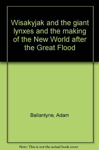 9780921254348: Wisakyjak and the giant lynxes and the making of the New World after the Great Flood
