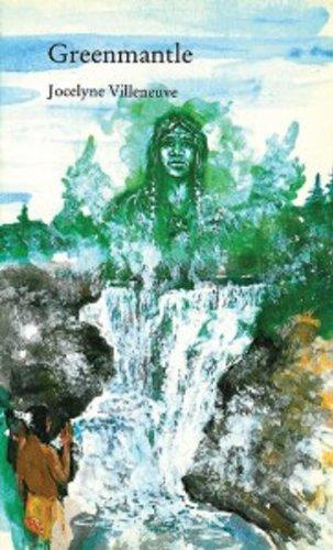 Greenmantle: An Ojibway Legend of the North: Jocelyne Villeneuve