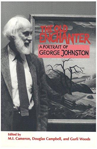 The old enchanter: A portrait of George Johnston: Cameron Campbel