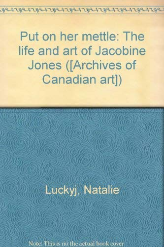 Put On Her Mettle The Life and Art of Jacobine Jones