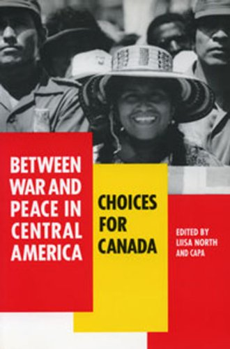 Between War and Peace in Central America: Choices for Canada