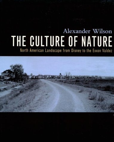 9780921284529: The Culture of Nature: North American Landscape from Disney to the Exxon Valdez