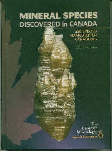 Mineral Species Discovered in Canada and Species Named After Canadians: Editors : László Horváth