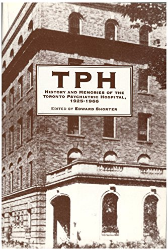 TPH: History and memories of the Toronto Psychiatric Hospital, 1925-1966: SHORTER, Edward, ed