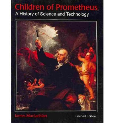 9780921332510: Children of Prometheus: A History of Science and Technology