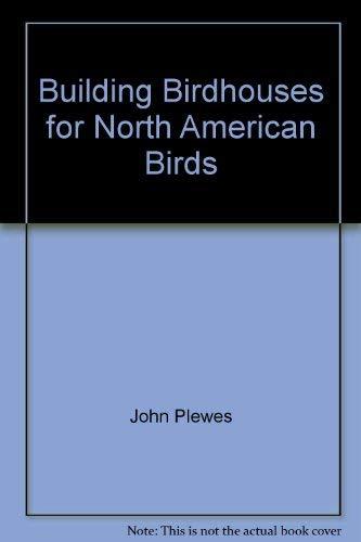 Building Birdhouses for North American Birds: John Plewes