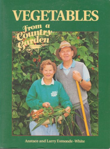 Vegetables from a Country Garden: Larry Esmonde-White; Anstace