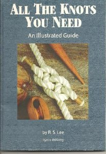 All the Knots You Need : An Illustrated Guide: Lee, R. S.