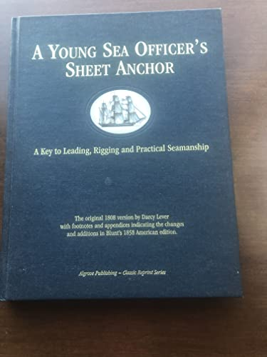 9780921335719: The Young Sea Officer's Sheet Anchor, or a Key to the Leading of Rigging and to Practical Seamanship