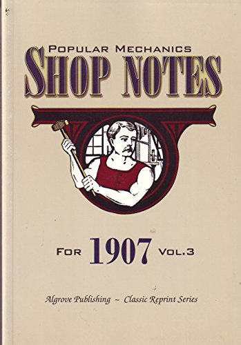 Popular Mechanics Shop Notes for 1907 (Classic Reprint Series, Volume 3) (0921335784) by Popular Mechanics