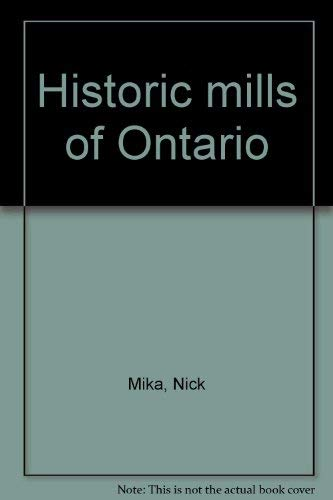 Historic mills of Ontario: By Nick and Helma Mika with Larry Turner