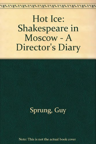 9780921368182: Hot Ice: Shakespeare in Moscow - A Director's Diary