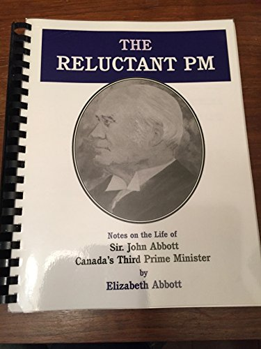 9780921370093: The reluctant P.M: Notes on the life of Sir John Abbott, Canada's third Prime Minister