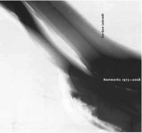 Gordon Lebredt: Non-works 1975-2008 (Paperback): Ian Carr-harris, et al.