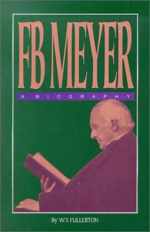 F. B. Meyer : A Biography: Fullerton, W. Y.