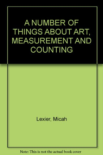 A NUMBER OF THINGS ABOUT ART, MEASUREMENT AND COUNTING: Lexier, Micah