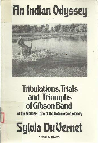 9780921397007: An Indian odyssey: Tribulations, trials and triumphs of the Gibson band of the Mohawk tribe of the Iroquois Confederacy