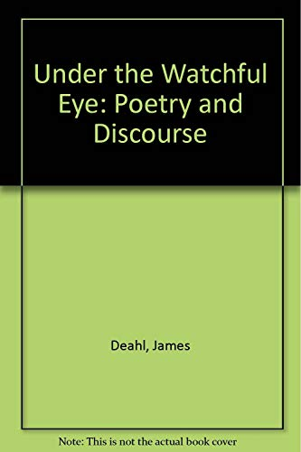 Under the Watchful Eye: Poetry and Discourse: Deahl, James
