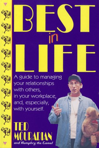 Best in Life: A Guide to Managing Your Relationships with Others, in Your Workplace, and Especial...