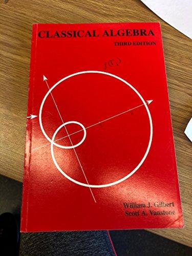 Classical Algebra: William J. Gilbert,