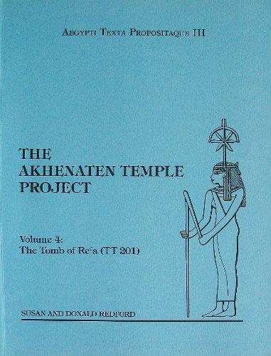 9780921428107: 004: Akhenaten Temple Project Volume 4: The Tomb of Re'a (TT 201) (Aegypti Texta Propositaque)