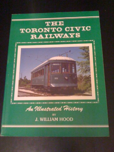 The Toronto Civic Railways An Illustrated History