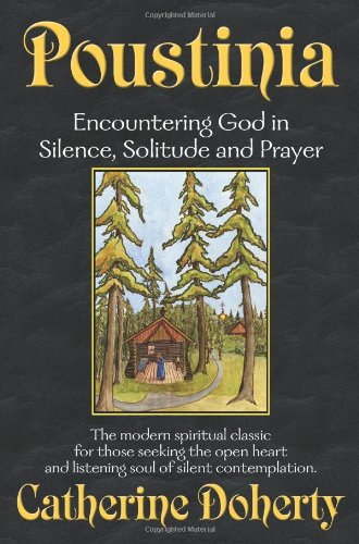 9780921440543: Poustinia: Encountering God in Silence, Solitude and Prayer (Madonna House Classics)