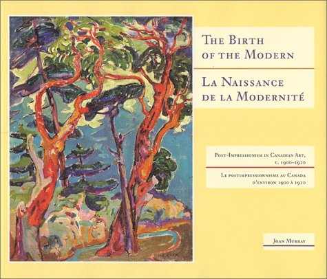 9780921500483: The Birth of the Modern: Post-Impressionism in Canada 1900-1920