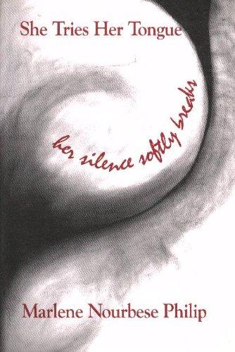 She Tries Her Tongue, Her Silence Softly Breaks: Philip, Marlene Nourbese