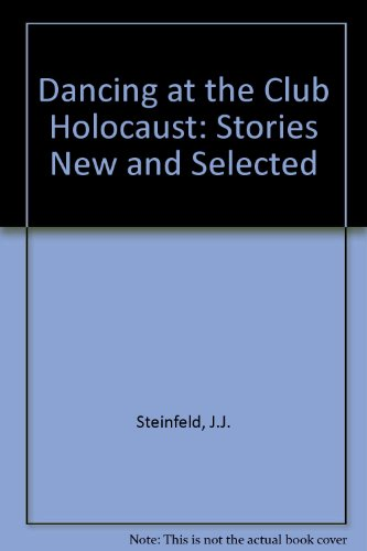 9780921556305: Dancing at the Club Holocaust: Stories New & Selected