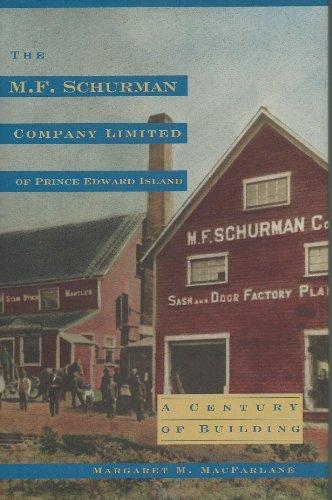 THE M. F. SCHURMAN COMPANY LIMITED OF PRINCE EDWARD ISLAND. A Century Of Building.: MacFarlane, ...