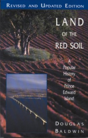 Land of the Red Soil: A Popular History of Prince Edward Island (0921556721) by Douglas Baldwin