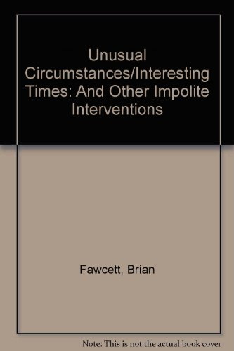 Unusual Circumstances/Interesting Times: And Other Impolite Interventions: Fawcett, Brian