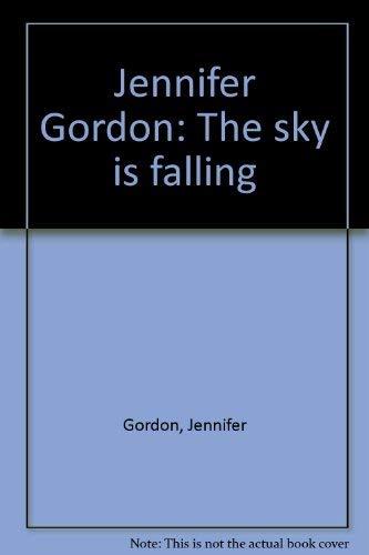 Jennifer Gordon: The sky is falling: Gordon, Jennifer