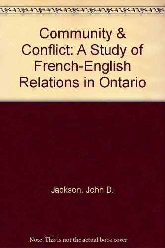 Community & Conflict: A Study of French-English Relations in Ontario: John D Jackson
