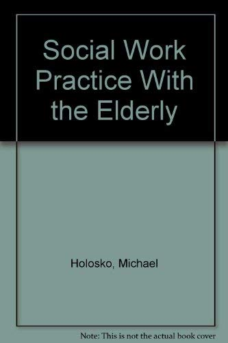 Social Work Practice With the Elderly: Holosko, Michael